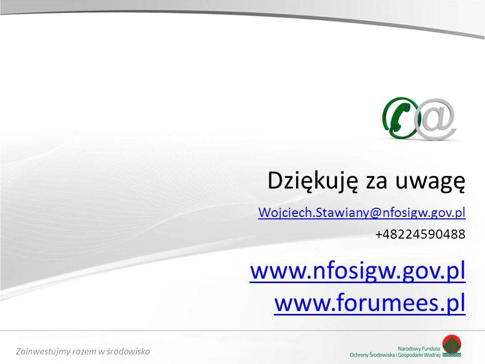 Zainwestujmy razem w środowisko Dziękuję za uwagę www.nfosigw.gov.pl www.forumees.pl Wojciech.Stawiany@nfosigw.gov.pl +48224590488