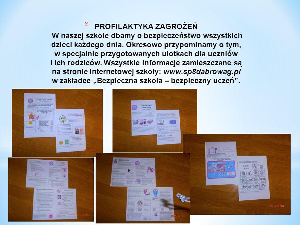 * PROFILAKTYKA ZAGROŻEŃ W naszej szkole dbamy o bezpieczeństwo wszystkich dzieci każdego dnia.
