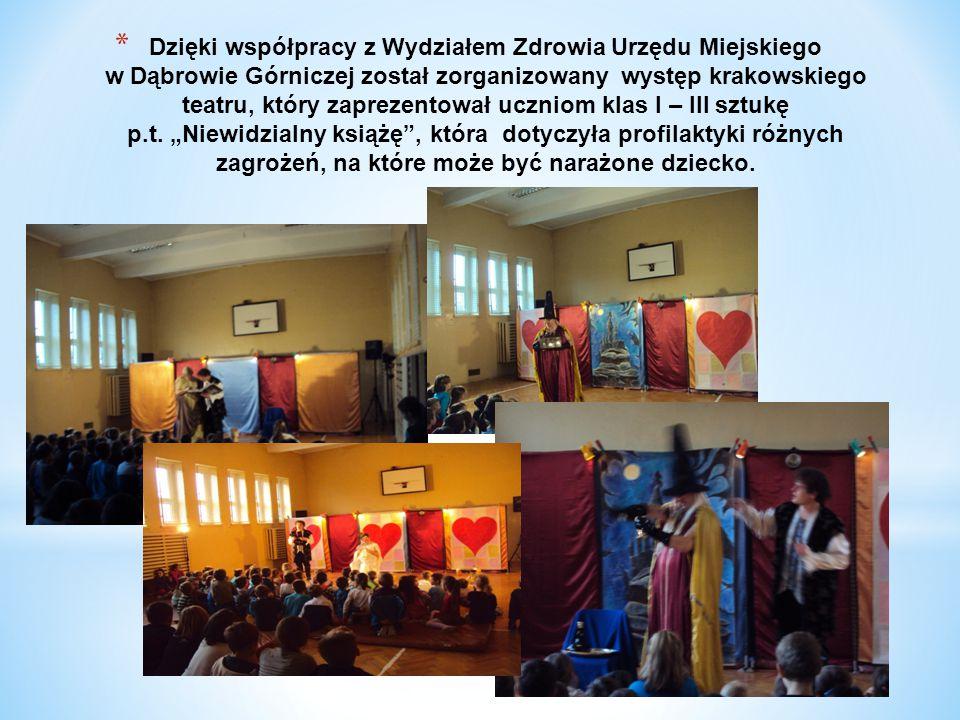 * Dzięki współpracy z Wydziałem Zdrowia Urzędu Miejskiego w Dąbrowie Górniczej został zorganizowany występ krakowskiego teatru, który zaprezentował uczniom klas I – III sztukę p.t.