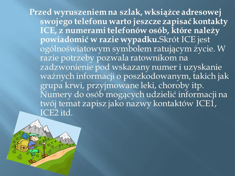 Przed wyruszeniem na szlak, wksiążce adresowej swojego telefonu warto jeszcze zapisać kontakty ICE, z numerami telefonów osób, które należy powiadomić