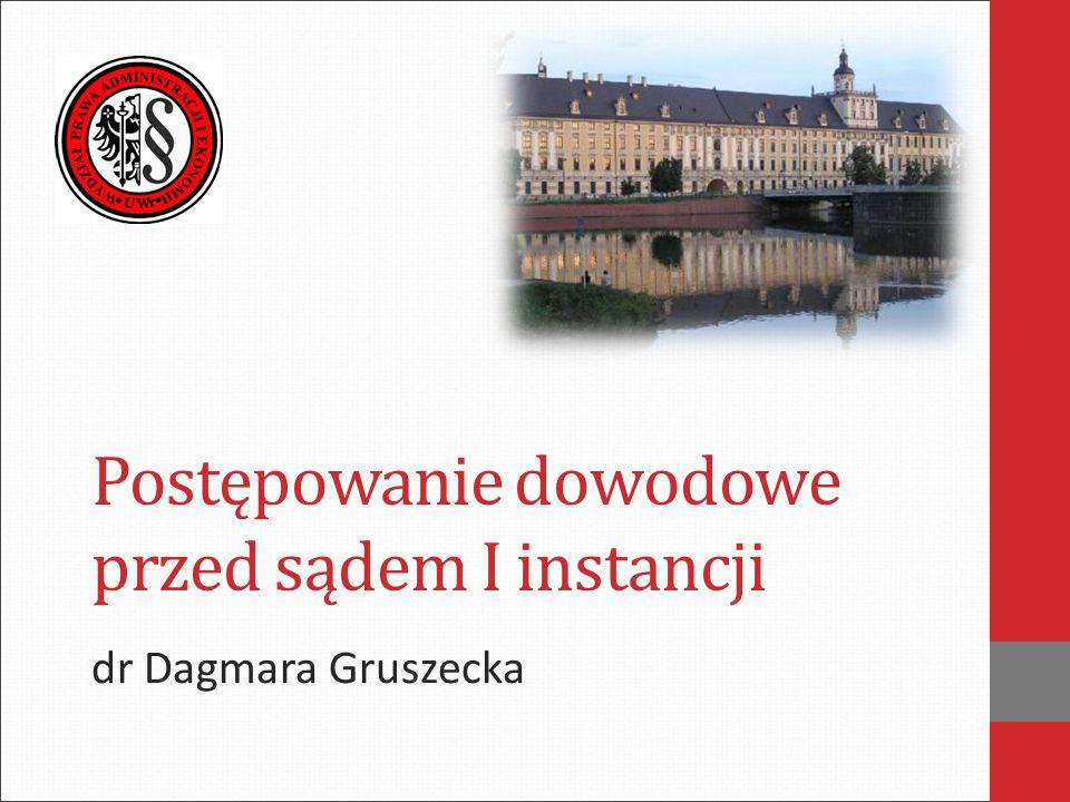 Postępowanie dowodowe przed sądem I instancji dr Dagmara Gruszecka
