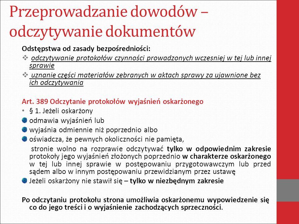 Przeprowadzanie dowodów – odczytywanie dokumentów Odstępstwa od zasady bezpośredniości:  odczytywanie protokołów czynności prowadzonych wczesniej w t