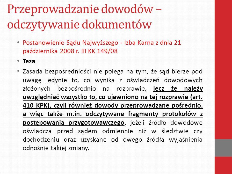 Przeprowadzanie dowodów – odczytywanie dokumentów Postanowienie Sądu Najwyższego - Izba Karna z dnia 21 października 2008 r. III KK 149/08 Teza Zasada