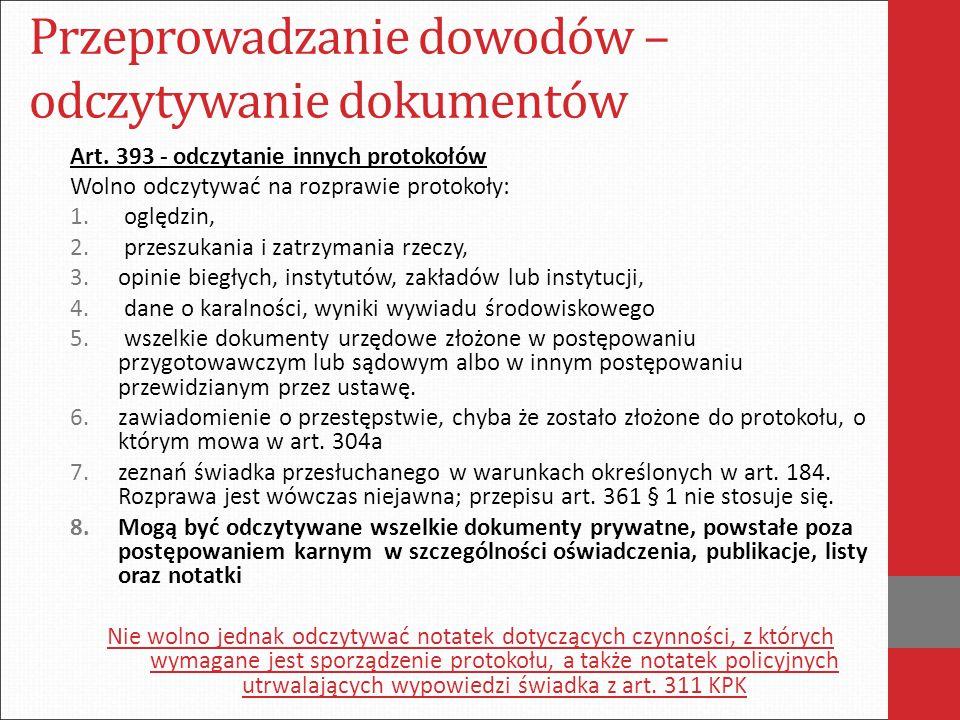 Przeprowadzanie dowodów – odczytywanie dokumentów Art. 393 - odczytanie innych protokołów Wolno odczytywać na rozprawie protokoły: 1. oględzin, 2. prz