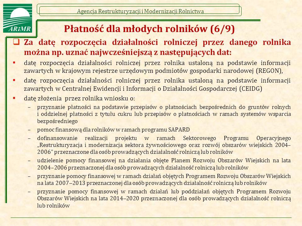 Agencja Restrukturyzacji i Modernizacji Rolnictwa Płatność dla młodych rolników (6/9)  Za datę rozpoczęcia działalności rolniczej przez danego rolnik
