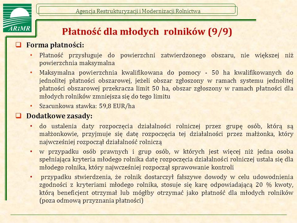 Agencja Restrukturyzacji i Modernizacji Rolnictwa Płatność dla młodych rolników (9/9)  Forma płatności: Płatność przysługuje do powierzchni zatwierdz