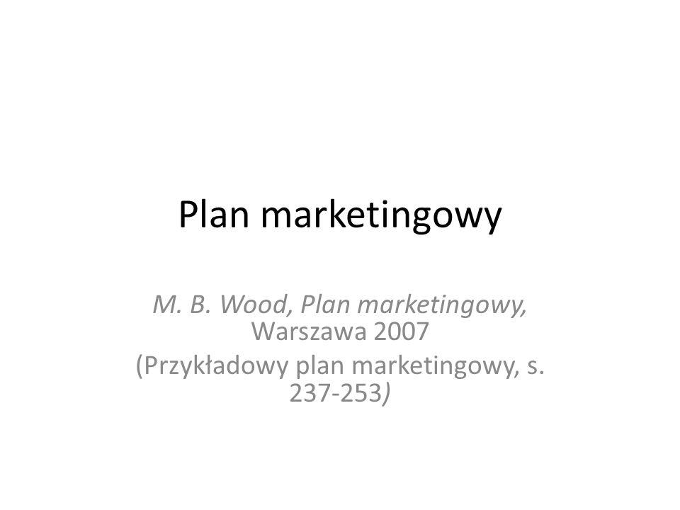 Plan marketingowy M. B. Wood, Plan marketingowy, Warszawa 2007 (Przykładowy plan marketingowy, s. 237-253)
