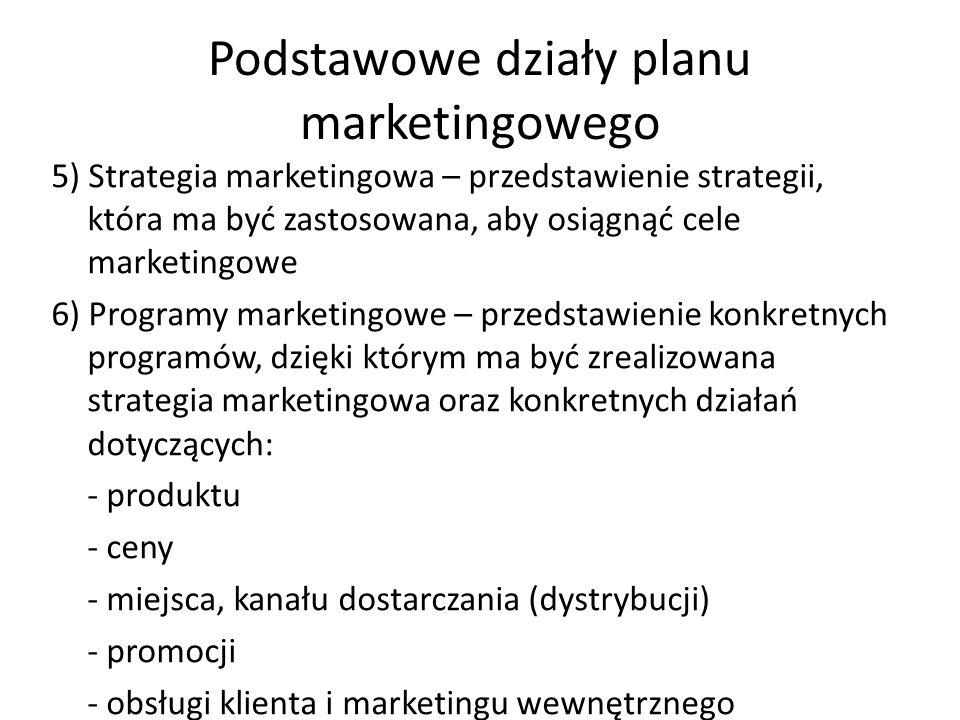 Podstawowe działy planu marketingowego 5) Strategia marketingowa – przedstawienie strategii, która ma być zastosowana, aby osiągnąć cele marketingowe