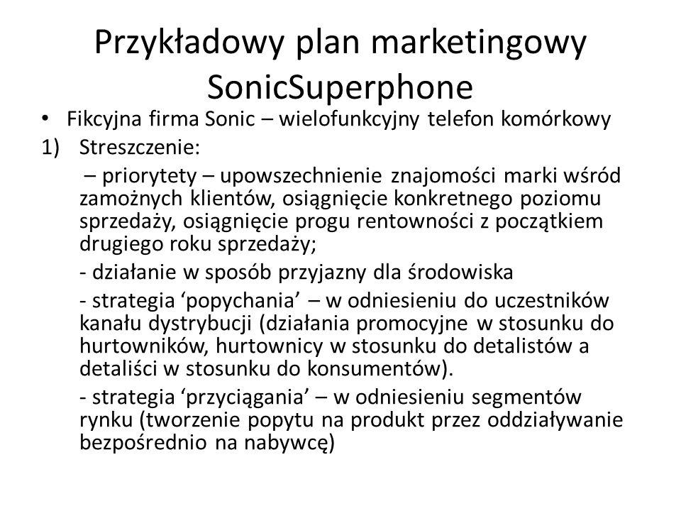 Przykładowy plan marketingowy SonicSuperphone Fikcyjna firma Sonic – wielofunkcyjny telefon komórkowy 1)Streszczenie: – priorytety – upowszechnienie z
