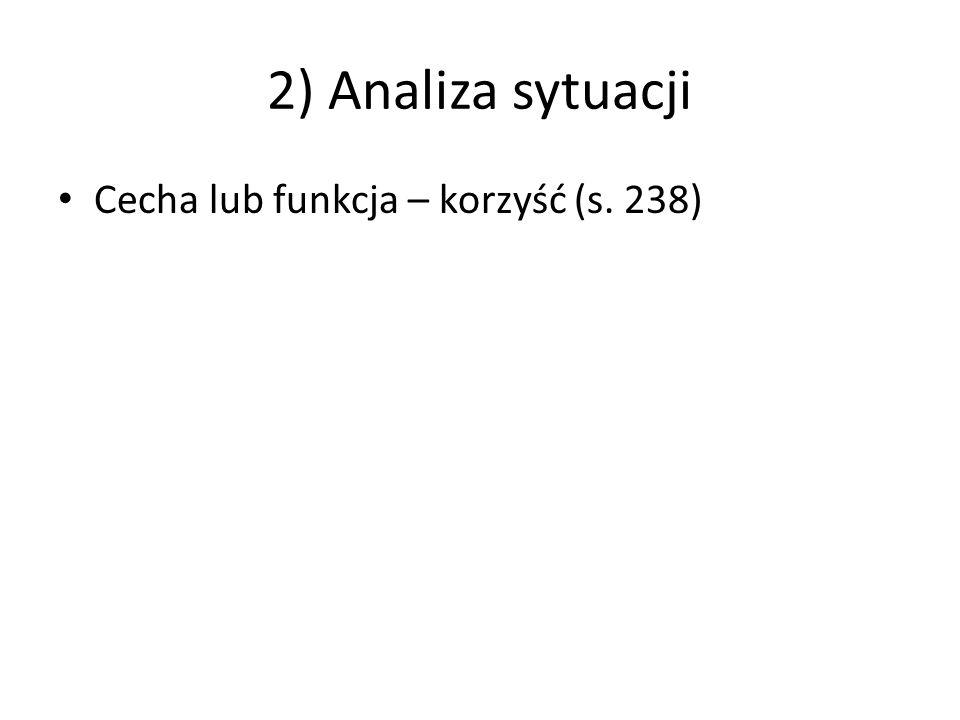 2) Analiza sytuacji Cecha lub funkcja – korzyść (s. 238)