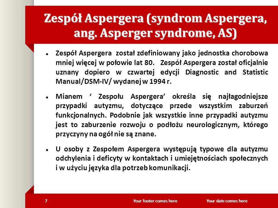 Your footer comes here 8Your date comes here Przyczyny Zespołu Aspergera zaburzenia genetyczne już w okresie prenatalnym zbyt późny wiek rodziców ( po 40 roku życia) poważne infekcje uszkodzenie centralnego układu nerwowego porażenie mózgowe toksoplazmoza ZA