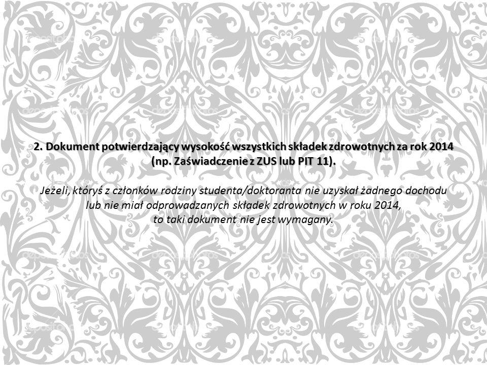2. Dokument potwierdzający wysokość wszystkich składek zdrowotnych za rok 2014 (np. Zaświadczenie z ZUS lub PIT 11). 2. Dokument potwierdzający wysoko