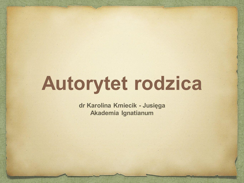 Autorytet rodzica dr Karolina Kmiecik - Jusięga Akademia Ignatianum