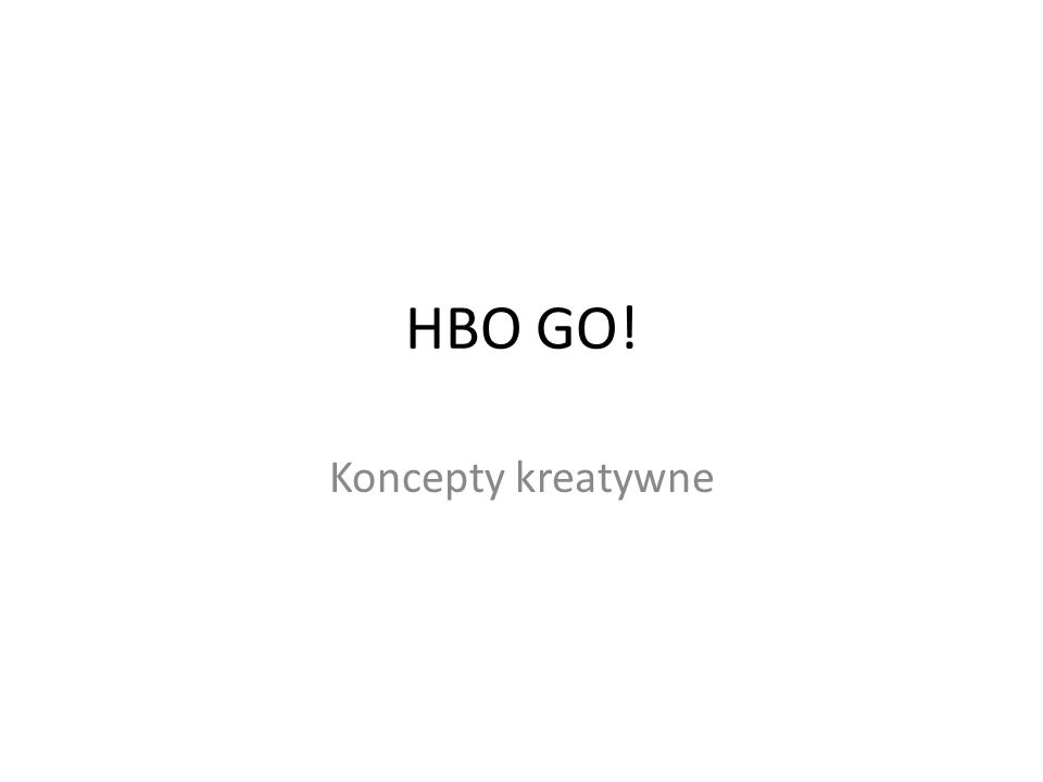 HBO GO! Koncepty kreatywne