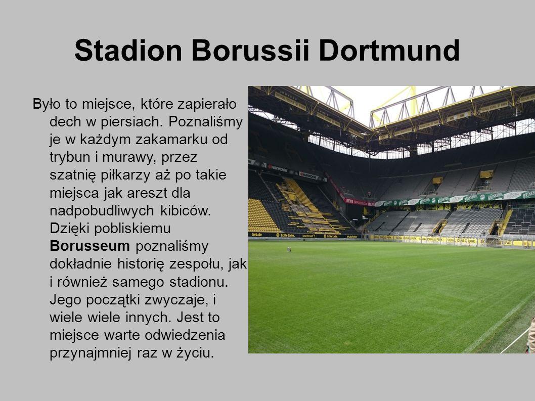 Stadion Borussii Dortmund Było to miejsce, które zapierało dech w piersiach.