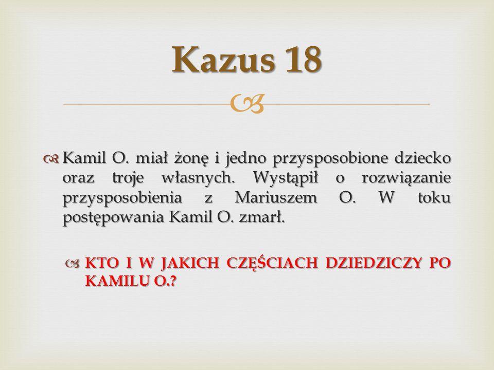   Kamil O.miał żonę i jedno przysposobione dziecko oraz troje własnych.