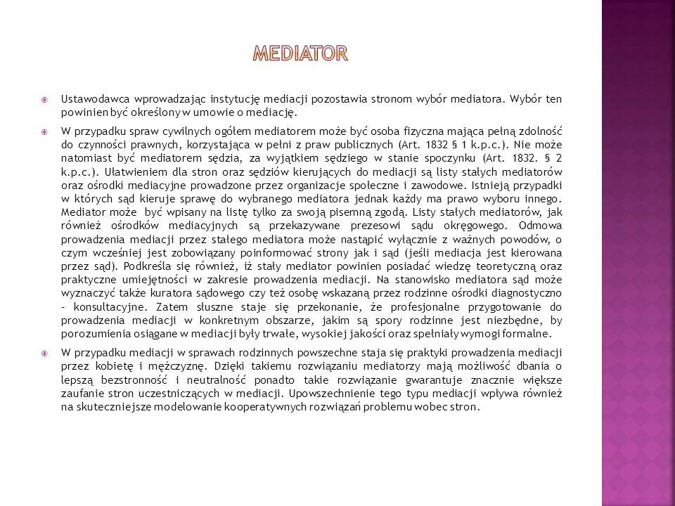  Ustawodawca wprowadzając instytucję mediacji pozostawia stronom wybór mediatora. Wybór ten powinien być określony w umowie o mediację.  W przypadku