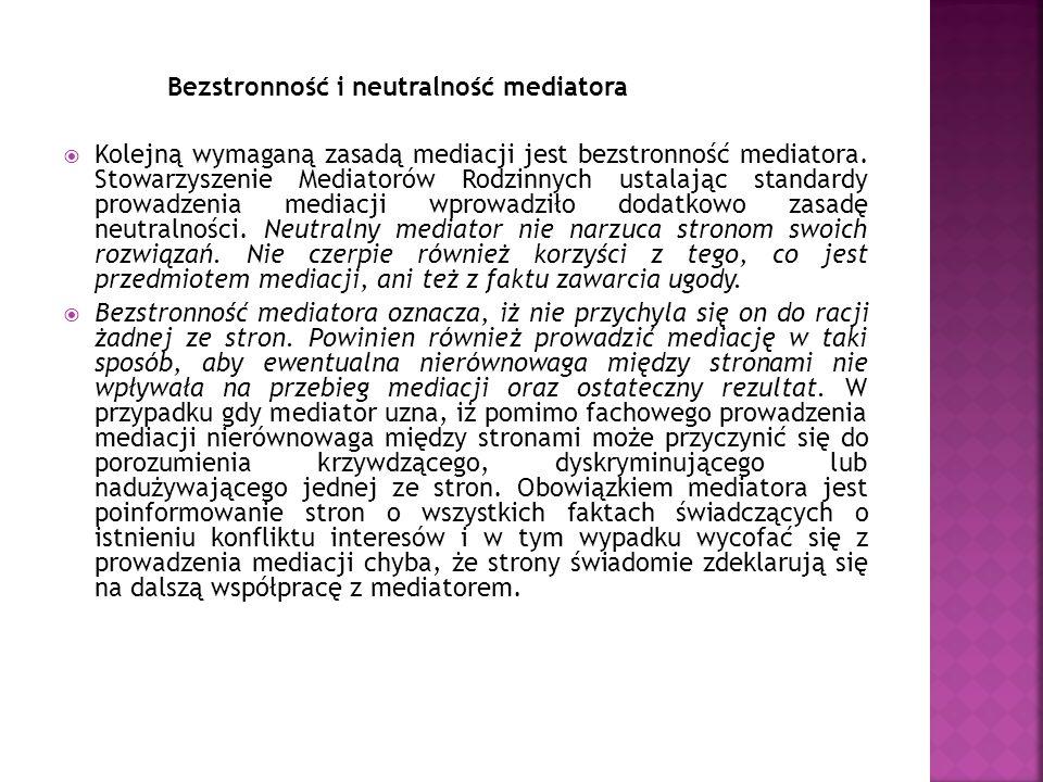 Bezstronność i neutralność mediatora  Kolejną wymaganą zasadą mediacji jest bezstronność mediatora. Stowarzyszenie Mediatorów Rodzinnych ustalając st