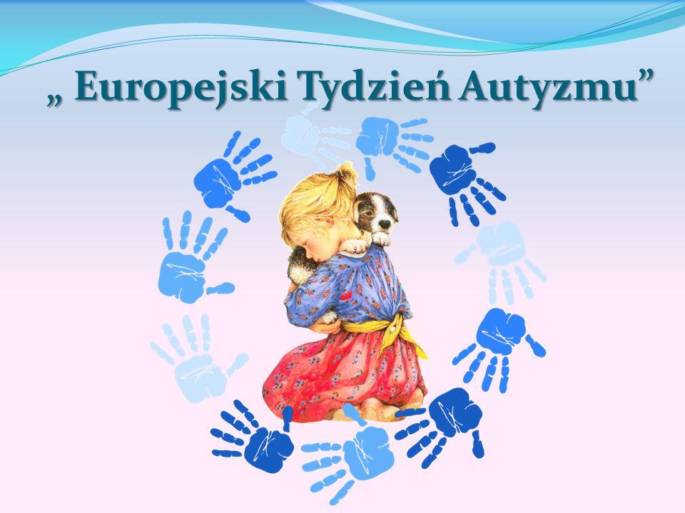 """"""" Europejski Tydzień Autyzmu"""""""