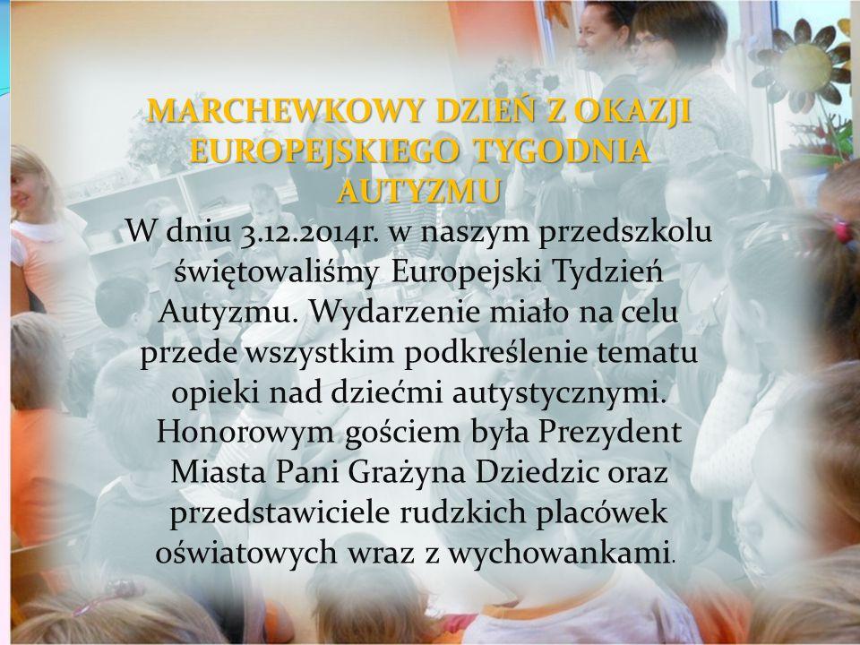 MARCHEWKOWY DZIEŃ Z OKAZJI EUROPEJSKIEGO TYGODNIA AUTYZMU W dniu 3.12.2014r. w naszym przedszkolu świętowaliśmy Europejski Tydzień Autyzmu. Wydarzenie