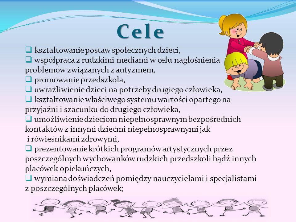 Cele  kształtowanie postaw społecznych dzieci,  współpraca z rudzkimi mediami w celu nagłośnienia problemów związanych z autyzmem,  promowanie prze
