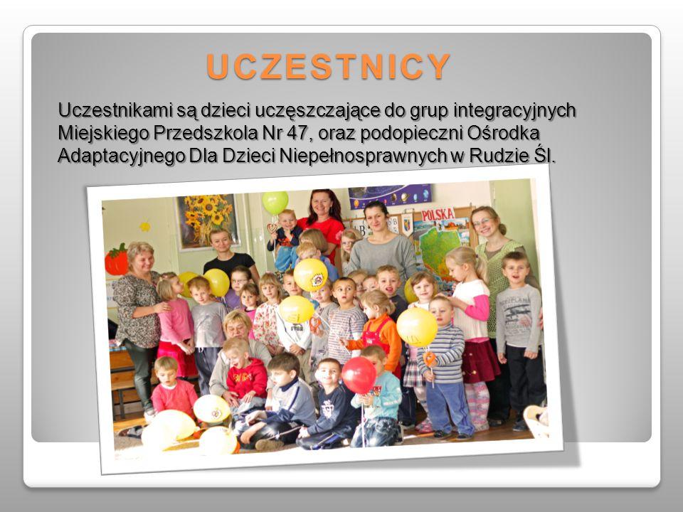 UCZESTNICY Uczestnikami są dzieci uczęszczające do grup integracyjnych Miejskiego Przedszkola Nr 47, oraz podopieczni Ośrodka Adaptacyjnego Dla Dzieci