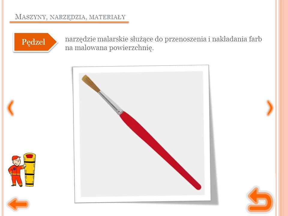 M ASZYNY, NARZĘDZIA, MATERIAŁY narzędzie malarskie służące do przenoszenia i nakładania farb na malowana powierzchnię. Pędzel