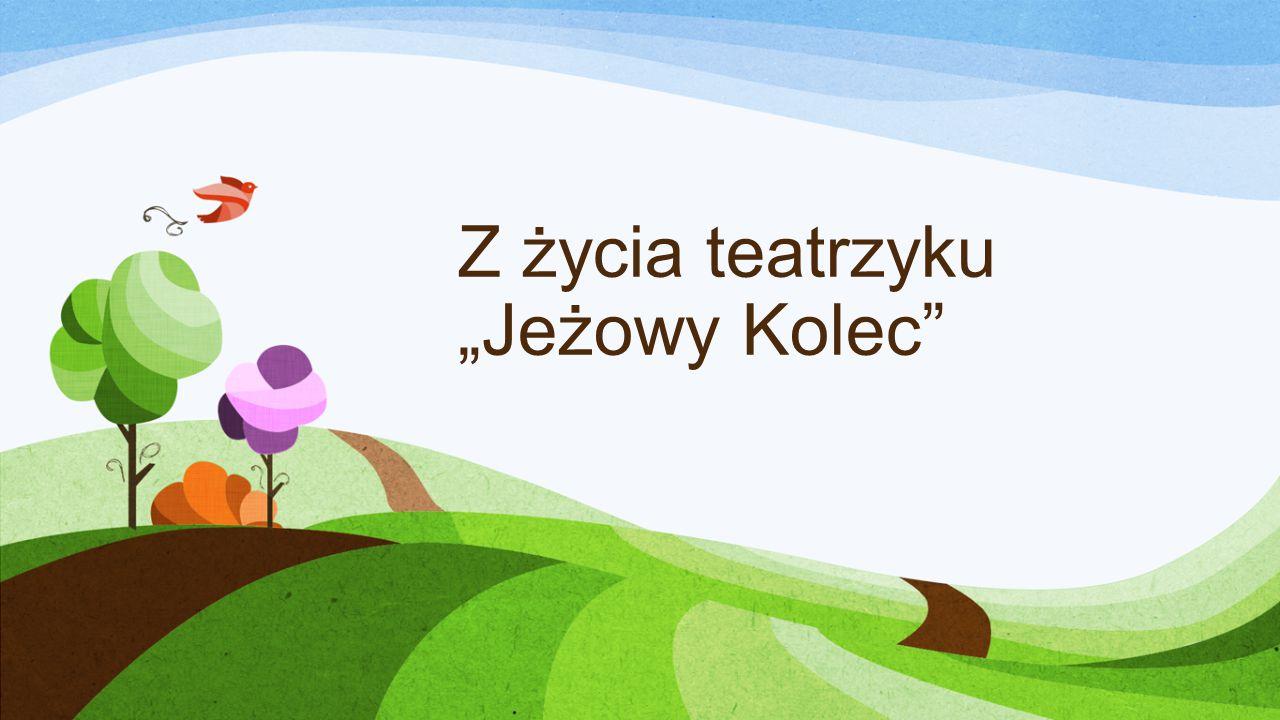 """Z życia teatrzyku """"Jeżowy Kolec"""