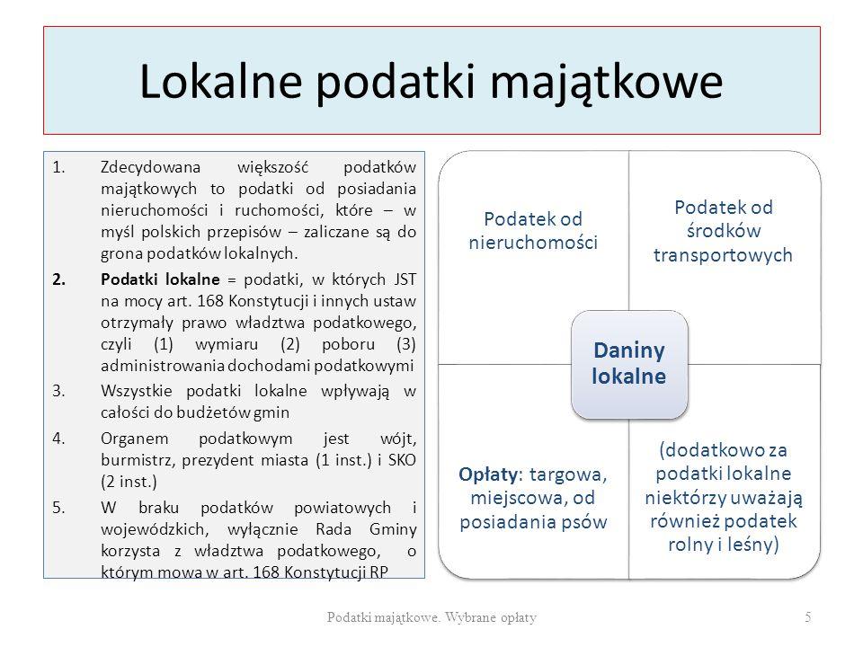 Lokalne podatki majątkowe 1.Zdecydowana większość podatków majątkowych to podatki od posiadania nieruchomości i ruchomości, które – w myśl polskich pr
