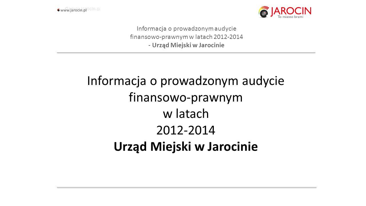 10.10.2020_jarocin Informacja o prowadzonym audycie finansowo-prawnym w latach 2012-2014 Urząd Miejski w Jarocinie Informacja o prowadzonym audycie finansowo-prawnym w latach 2012-2014 - Urząd Miejski w Jarocinie