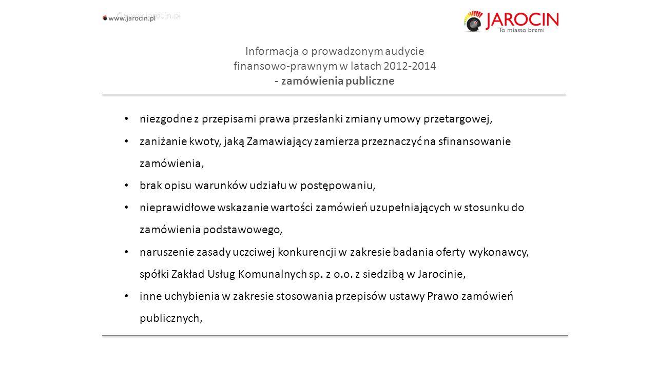 10.10.2020_jarocin Informacja o prowadzonym audycie finansowo-prawnym w latach 2012-2014 - zamówienia publiczne niezgodne z przepisami prawa przesłanki zmiany umowy przetargowej, zaniżanie kwoty, jaką Zamawiający zamierza przeznaczyć na sfinansowanie zamówienia, brak opisu warunków udziału w postępowaniu, nieprawidłowe wskazanie wartości zamówień uzupełniających w stosunku do zamówienia podstawowego, naruszenie zasady uczciwej konkurencji w zakresie badania oferty wykonawcy, spółki Zakład Usług Komunalnych sp.