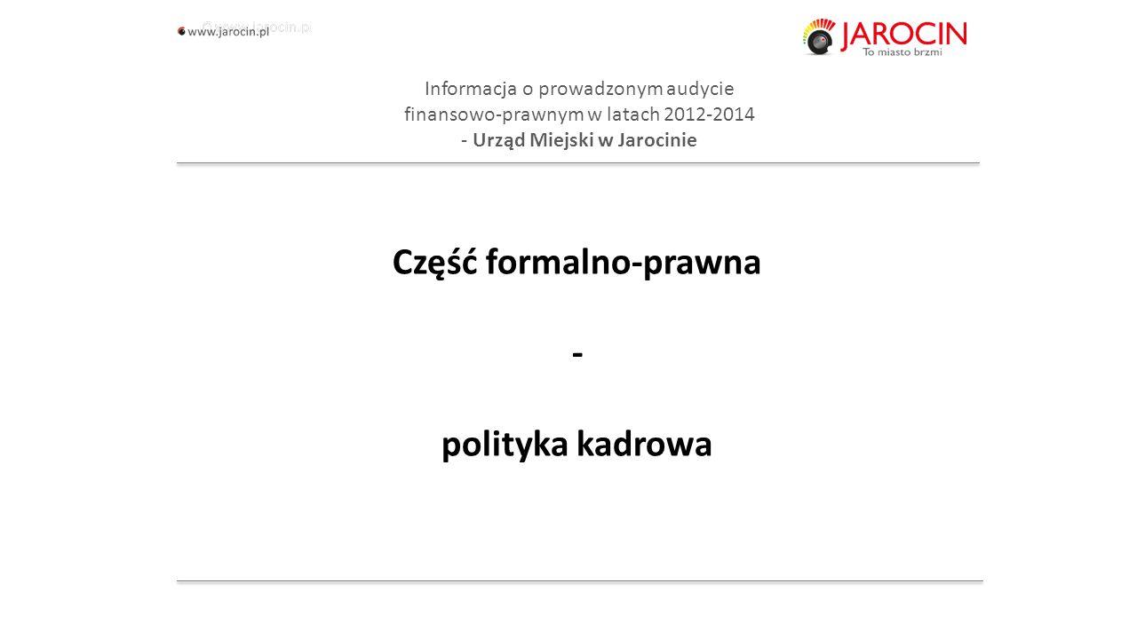 10.10.2020_jarocin Informacja o prowadzonym audycie finansowo-prawnym w latach 2012-2014 - Urząd Miejski w Jarocinie Część formalno-prawna - polityka kadrowa