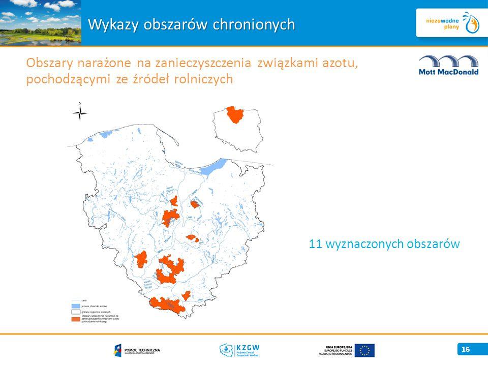 16 Obszary narażone na zanieczyszczenia związkami azotu, pochodzącymi ze źródeł rolniczych Wykazy obszarów chronionych 11 wyznaczonych obszarów
