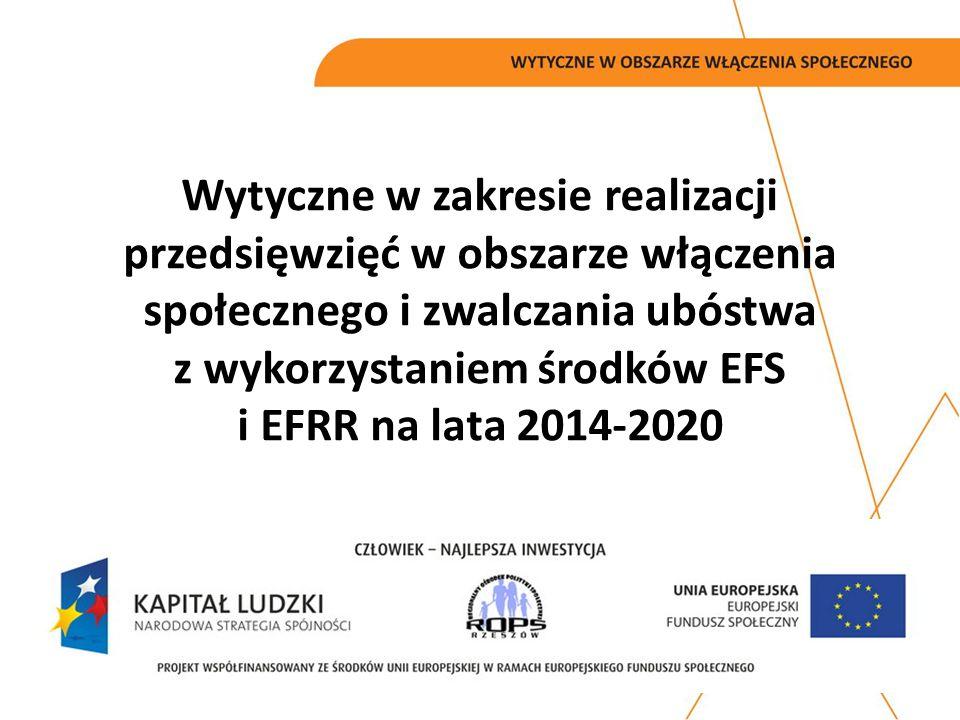 Wytyczne w zakresie realizacji przedsięwzięć w obszarze włączenia społecznego i zwalczania ubóstwa z wykorzystaniem środków EFS i EFRR na lata 2014 – 2020.