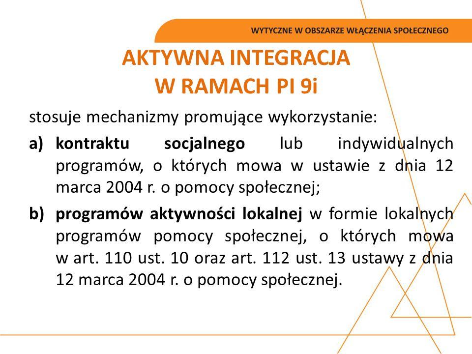 AKTYWNA INTEGRACJA W RAMACH PI 9i stosuje mechanizmy promujące wykorzystanie: a)kontraktu socjalnego lub indywidualnych programów, o których mowa w us