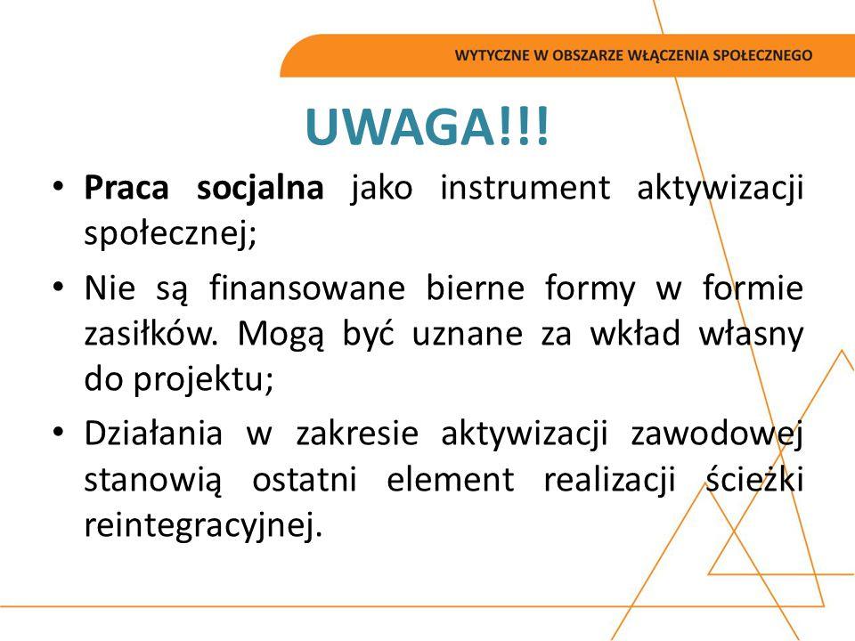 UWAGA!!! Praca socjalna jako instrument aktywizacji społecznej; Nie są finansowane bierne formy w formie zasiłków. Mogą być uznane za wkład własny do