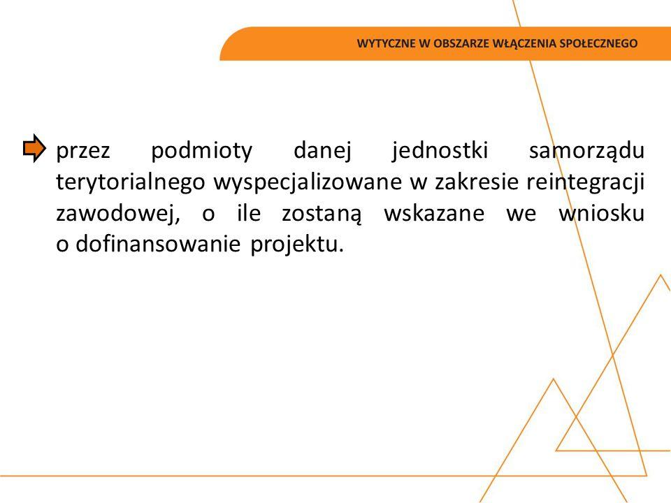 przez podmioty danej jednostki samorządu terytorialnego wyspecjalizowane w zakresie reintegracji zawodowej, o ile zostaną wskazane we wniosku o dofina