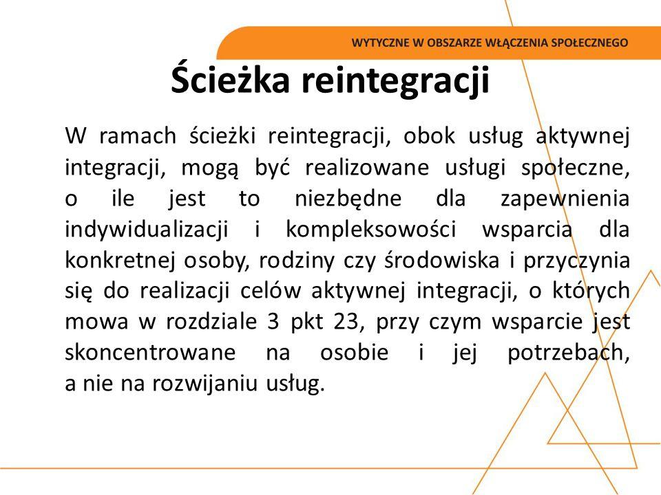 Ścieżka reintegracji W ramach ścieżki reintegracji, obok usług aktywnej integracji, mogą być realizowane usługi społeczne, o ile jest to niezbędne dla