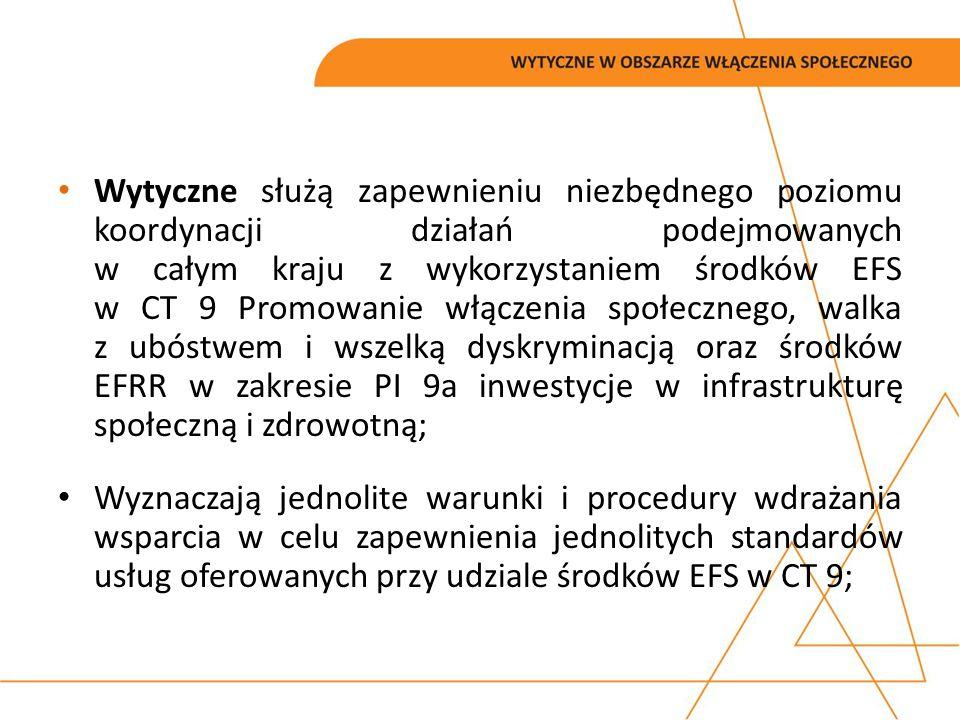 Wytyczne służą zapewnieniu niezbędnego poziomu koordynacji działań podejmowanych w całym kraju z wykorzystaniem środków EFS w CT 9 Promowanie włączeni