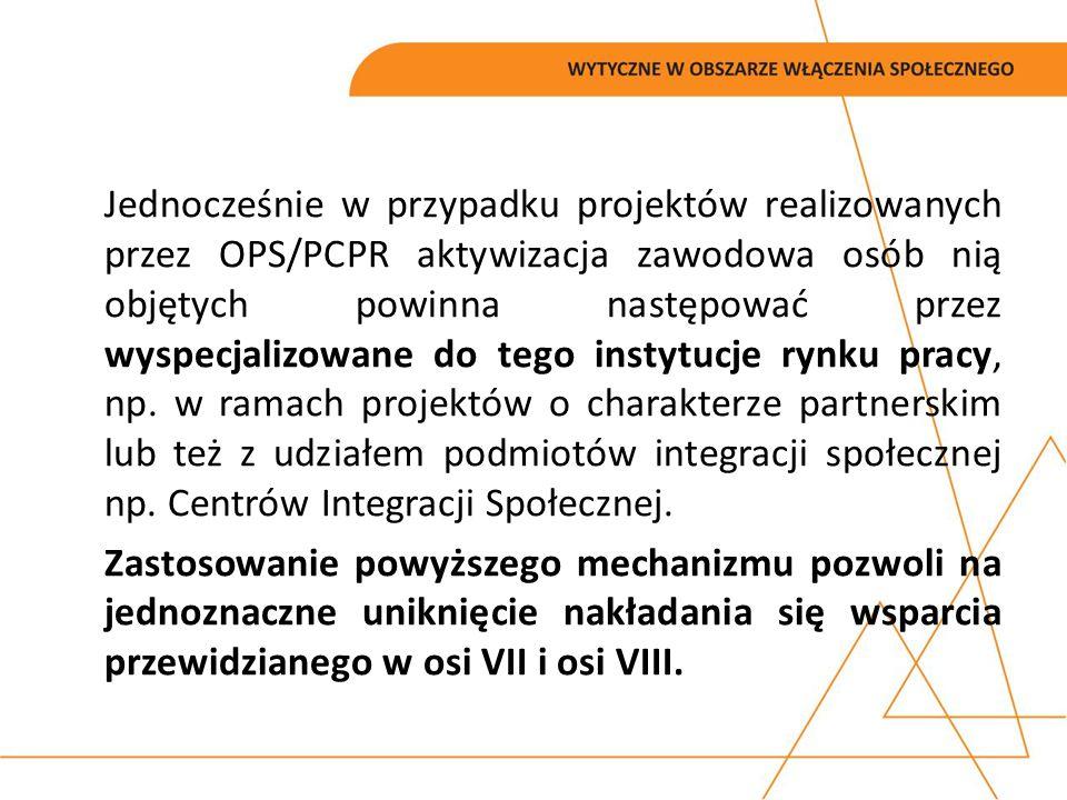 Jednocześnie w przypadku projektów realizowanych przez OPS/PCPR aktywizacja zawodowa osób nią objętych powinna następować przez wyspecjalizowane do te