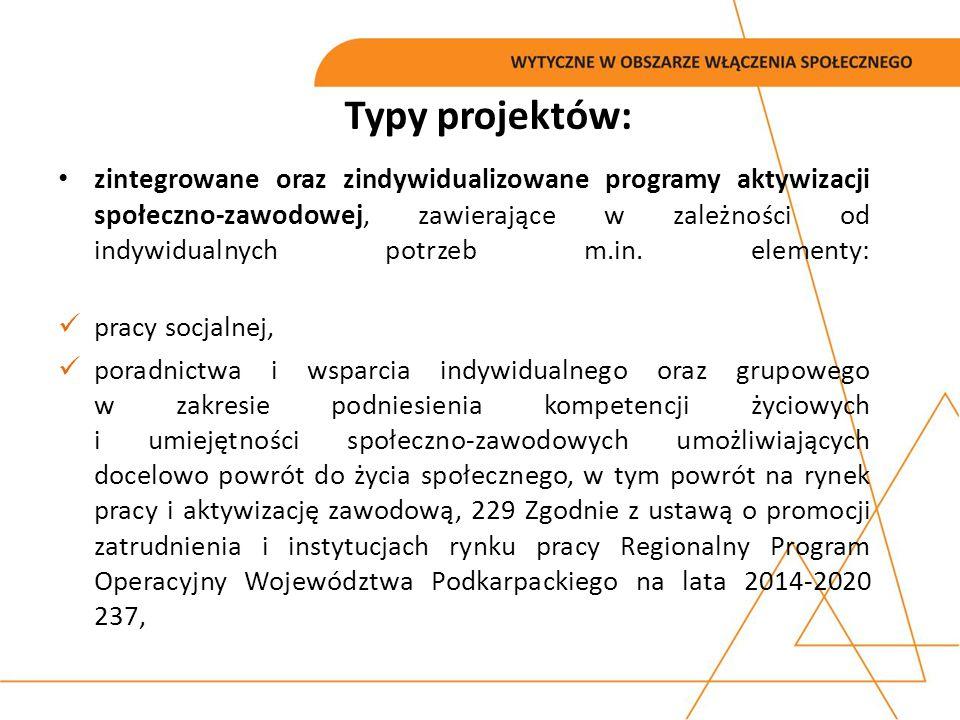 Typy projektów: zintegrowane oraz zindywidualizowane programy aktywizacji społeczno-zawodowej, zawierające w zależności od indywidualnych potrzeb m.in