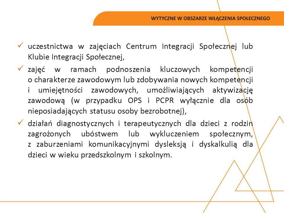 uczestnictwa w zajęciach Centrum Integracji Społecznej lub Klubie Integracji Społecznej, zajęć w ramach podnoszenia kluczowych kompetencji o charakter
