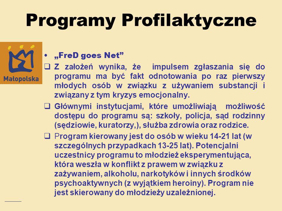 """Programy Profilaktyczne """"FreD goes Net""""  Z założeń wynika, że impulsem zgłaszania się do programu ma być fakt odnotowania po raz pierwszy młodych osó"""