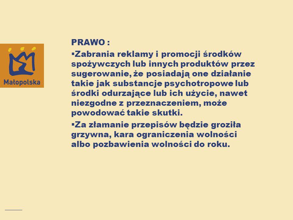 PRAWO :  Zabrania reklamy i promocji środków spożywczych lub innych produktów przez sugerowanie, że posiadają one działanie takie jak substancje psyc