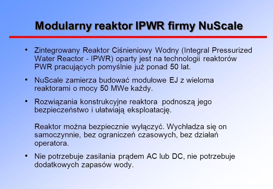 Modularny reaktor IPWR firmy NuScale  Zintegrowany Reaktor Ciśnieniowy Wodny (Integral Pressurized Water Reactor - IPWR) oparty jest na technologii r