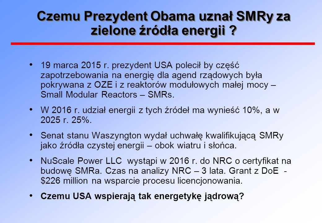 Czemu Prezydent Obama uznał SMRy za zielone źródła energii ?  19 marca 2015 r. prezydent USA polecił by część zapotrzebowania na energię dla agend rz