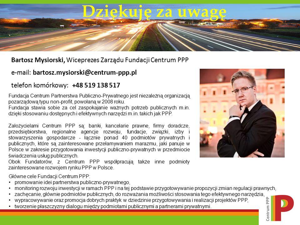 Bartosz Mysiorski, Wiceprezes Zarządu Fundacji Centrum PPP e-mail: bartosz.mysiorski@centrum-ppp.pl telefon komórkowy: +48 519 138 517 Fundacja Centrum Partnerstwa Publiczno-Prywatnego jest niezależną organizacją pozarządową typu non-profit, powołaną w 2008 roku.
