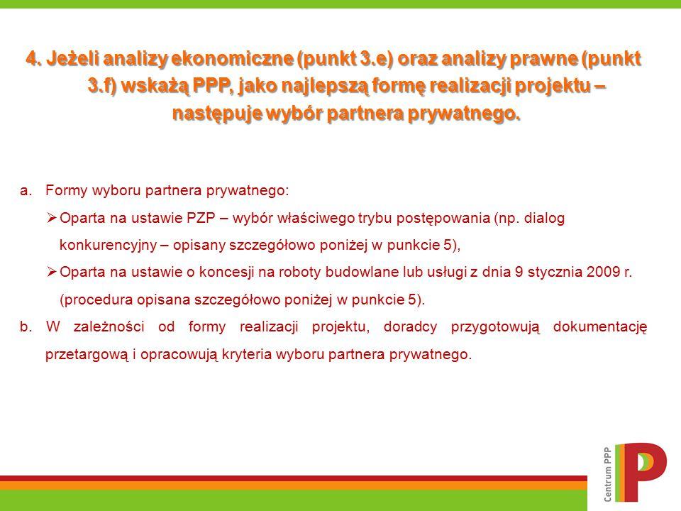 4. Jeżeli analizy ekonomiczne (punkt 3.e) oraz analizy prawne (punkt 3.f) wskażą PPP, jako najlepszą formę realizacji projektu – następuje wybór partn