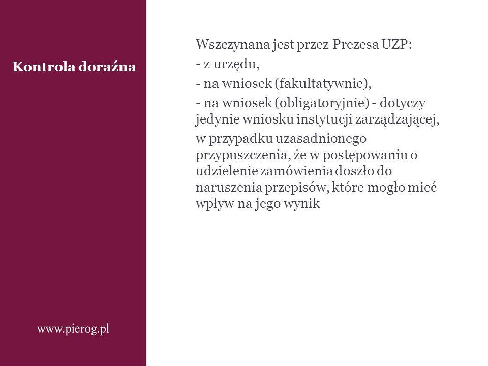 Kontrola doraźna Wszczynana jest przez Prezesa UZP: - z urzędu, - na wniosek (fakultatywnie), - na wniosek (obligatoryjnie) - dotyczy jedynie wniosku