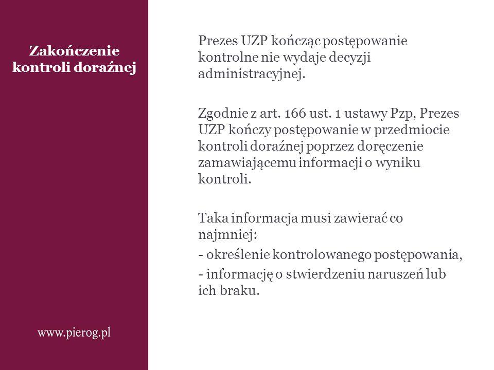 Zakończenie kontroli doraźnej Prezes UZP kończąc postępowanie kontrolne nie wydaje decyzji administracyjnej. Zgodnie z art. 166 ust. 1 ustawy Pzp, Pre